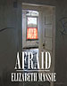 "The elements within this cover for ""Afraid,"" Elizabeth Massie's collection of dark fiction, was based on dingy doorways, ragged windows and bleak hallways in a local derelict and deserted mental institution that Beth & I explored with some friends and a little trepidation."