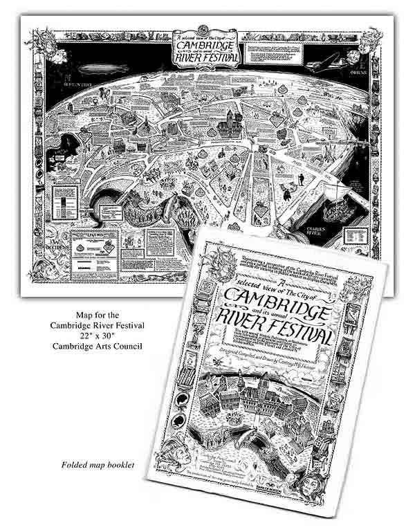 The Cambridge Arts Council commissioned me to draw a very detailed pen & ink map of Cambridge and the River Festival's attractions. I included some real and some tongue-in-cheek history of my home town as well. and hand-colored a few copies which ended up in the offices of Ted Kennedy and a few other notables.