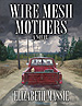 The cover for Elizabeth Massie's novel, Wire Mesh Mothers. If you look closely, you can see that there's some drama going on in the cab of the pickup.
